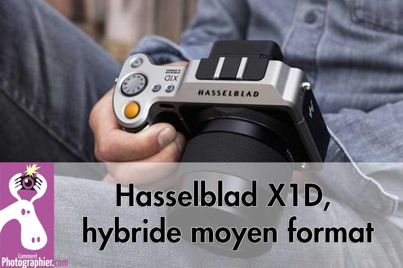 Hasselblad x1d: le nouvel appareil photo tendance